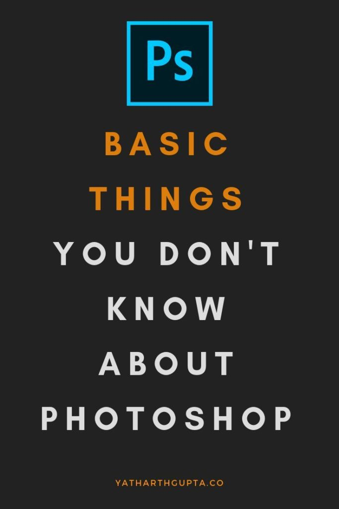 Basics You Don't Know About Photoshop
