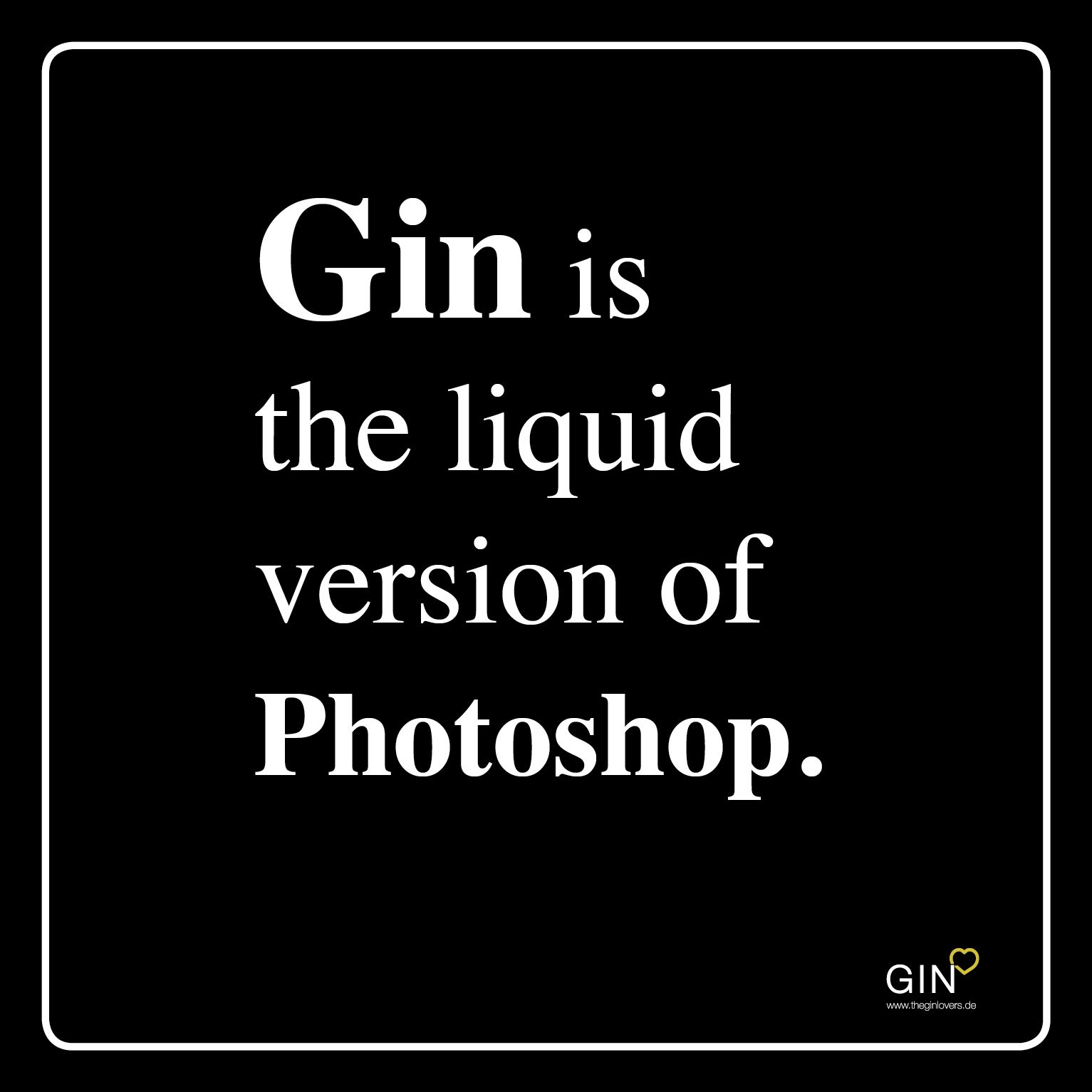 Gin is the liquid version of Photoshop. gin quotes, gin quotes, gin quotes, gin q ...